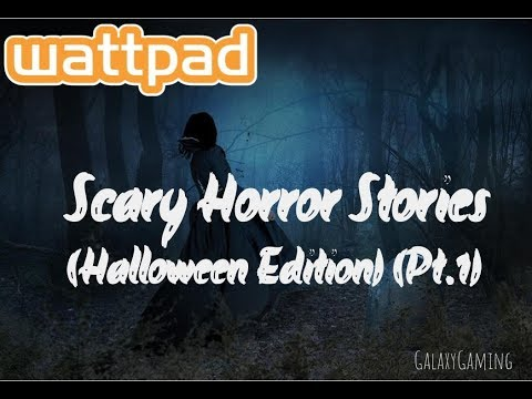 Wattpad Readings- Short Horror Stories (Pt.1) (Halloween Edition)