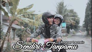 Angger LaoNeis - Sendiri Tanpamu (Official M/V)