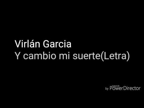 Virlán Garcia, Y Cambio Mi Suerte(letra)