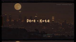 Dere - Kota (Unofficial Lirik)