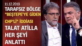 Talat Atilla tüm merak edilenleri Tarafsız Bölge'de Ahmet Hakan'a anlattı - 11.12.2019 Çarşamba