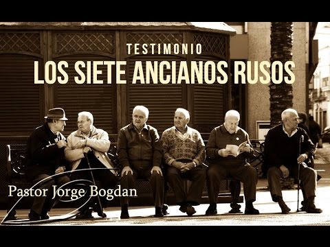 Testimonio - 7 Ancianos Rusos. (Jorge Bogdan) Completo Audio Final Arreglado