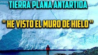 El Testigo que vio el MURO de Hielo. Antártida Tierra Plana