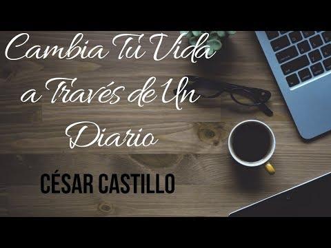 Meditación César Castillo -CAMBIA TU VIDA ESCRIBIENDO UN DIARIO