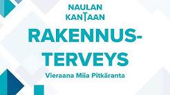 Rakennusterveys (vieraana Miia Pitkäranta) | Naulan kantaan