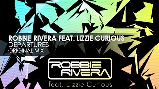 Download Robbie Rivera featuring Lizzie Curious - Departures MP3 song and Music Video