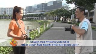 Mẹo chụp ảnh ngoài trời khi đi du lịch - Vui Sống Mỗi Ngày [VTV3 – 13.08.2015]