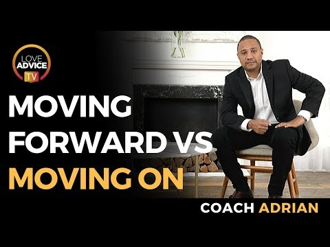 Moving Forward vs Moving On After A Breakup | Does Healing From A Breakup Mean Moving On?