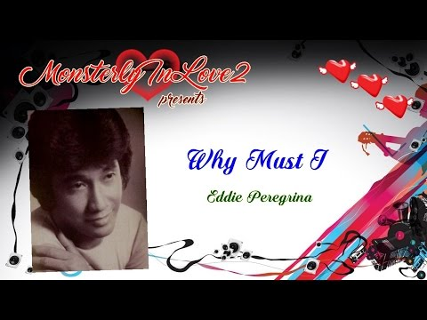 Eddie Peregrina - Why Must I (1976)
