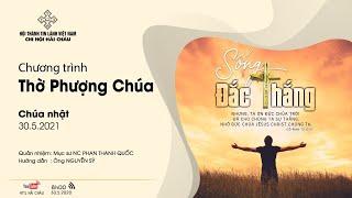 HTTL HẢI CHÂU - Chương Trình Thờ Phượng Chúa - 30/05/2021