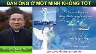 ĐÀN ÔNG Ở MỘT MÌNH KHÔNG TỐT Bài giảng công giáo Cha Matthew Nguyễn Khắc Hy