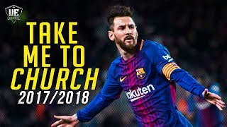 Lionel Messi - Take Me To Church ● Dribbling Skills & Goals 2017/2018
