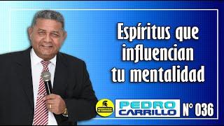 N° 036 Espíritus que influencian tu mentalidad. Pastor Pedro Carrillo