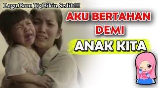 Gambar cover LAGU BARU YG BIKIN SEDIH!!! | BERTAHAN & MENGALAH DEMI ANAK!!!😢 😭