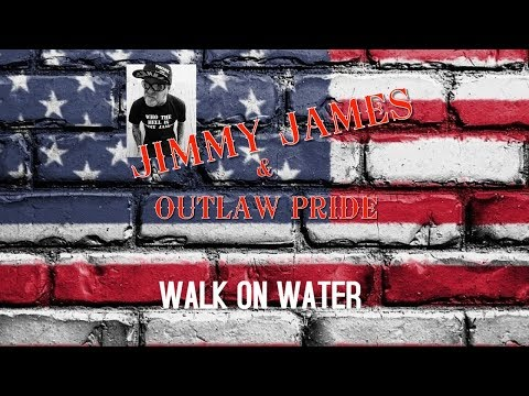Jimmy James & Outlaw Pride  ' Walk On Water'