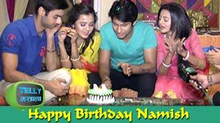 Namish Taneja aka Lakshya Cuts His Birthday Cake | Swaragini