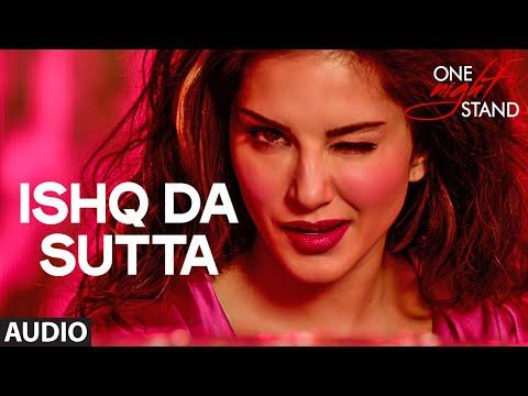 ISHQ DA SUTTA Full Song | ONE NIGHT STAND...
