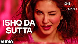 ISHQ DA SUTTA Full Song | ONE NIGHT STAND | Sunny Leone, Tanuj Virwani | Meet Bros, Jasmine Sandla