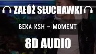 BEKA KSH - MOMENT (8D Music)