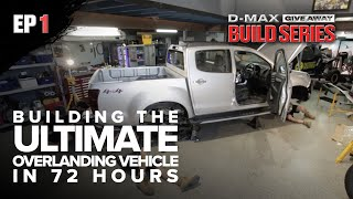 Building the ULTIMATE Overlanding Vehicle in 72 Hours - DMAX Giveaway Build Series EP 1