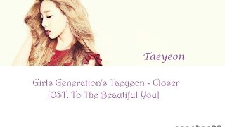 Taeyeon - Closer (To The Beautiful You OST.) [Han-Rom-Eng colorcoded lyrics] by Egachan28