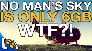 No Man's Sky is only 6GB WTF?!