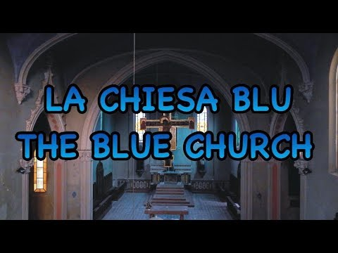 LA CHIESA BLU- THE BLUE CHURCH-URBEX ITALY -URBEX LADY