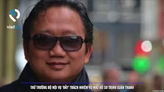 Thứ trưởng Bộ Nội vụ 'đẩy' trách nhiệm vụ mất hồ sơ Trịnh Xuân Thanh