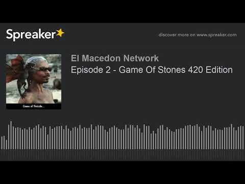 Episode 2 - Game Of Stones 420 Edition (part 1 Of 6)