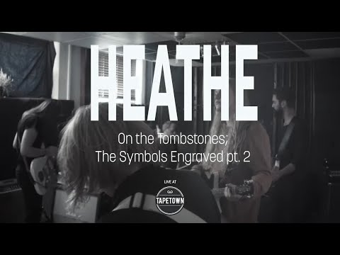 Heathe - On the Tombstones; The Symbols Engraved pt.2 [Tapetown Sessions]