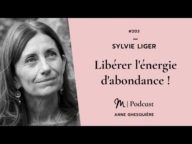 #203 Sylvie Liger : Libérer l'énergie d'abondance !