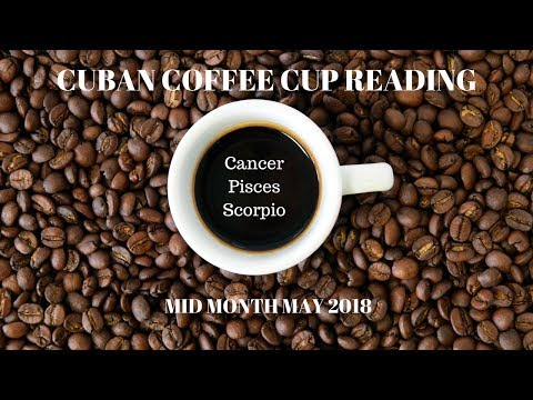 Cancer/Pisces/Scorpio - Cuban Coffee Cup Reading May Mid-Month with Celia