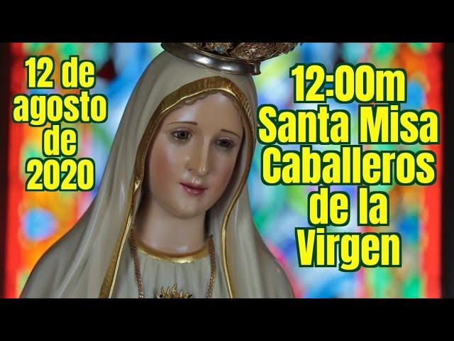 12:00m Misa en Vivo Caballeros de la Virgen, Miércoles 12 de agosto. Por tus intenciones.