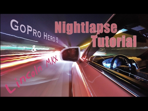 Night Driving Timelapse Tutorial with Lincoln MKX and GoPro Hero 5