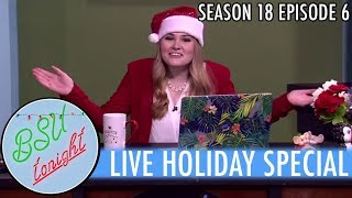 BSU Tonight's LIVE HOLIDAY SPECIAL! || BSU Tonight Season 18 Episode 6