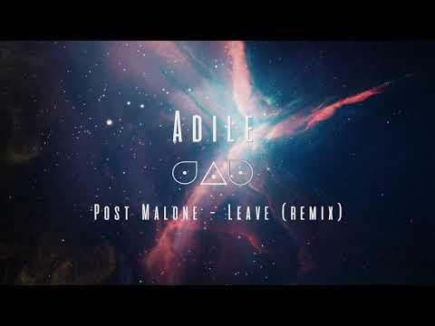 Post Malone - Leave (Adile Remix)