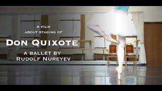 A film about staging of Don Quixote by Rudolf Nureyev / Фильм о создании балета «Дон Кихот» Нуреева