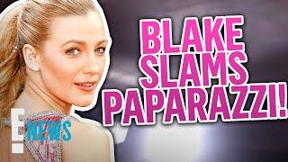 Blake Lively SLAMS Paparazzi for