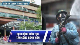 Bản Tin Covid-19 Ngày 16.6 Ngày Dịch Bệnh Kỷ Lục ở TP.HCM Virus Len Lỏi Tấn Công Bệnh Viện