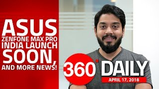 Asus ZenFone Max Pro India Launch Soon, OnePlus 6 Water Resistance Teased , and More (Apr 17, 2018)