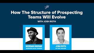 Morgan J Ingram Interviews Josh Roth: The Structure of Prospecting Teams