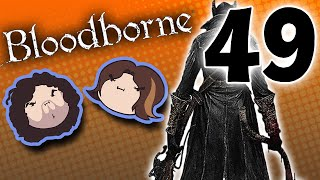 Bloodborne: Bring It or Wing It - PART 49 - Game Grumps