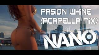 Pasion Whine- Farruko Ft Sean Paul (Acapella Mix)- Dj Nano