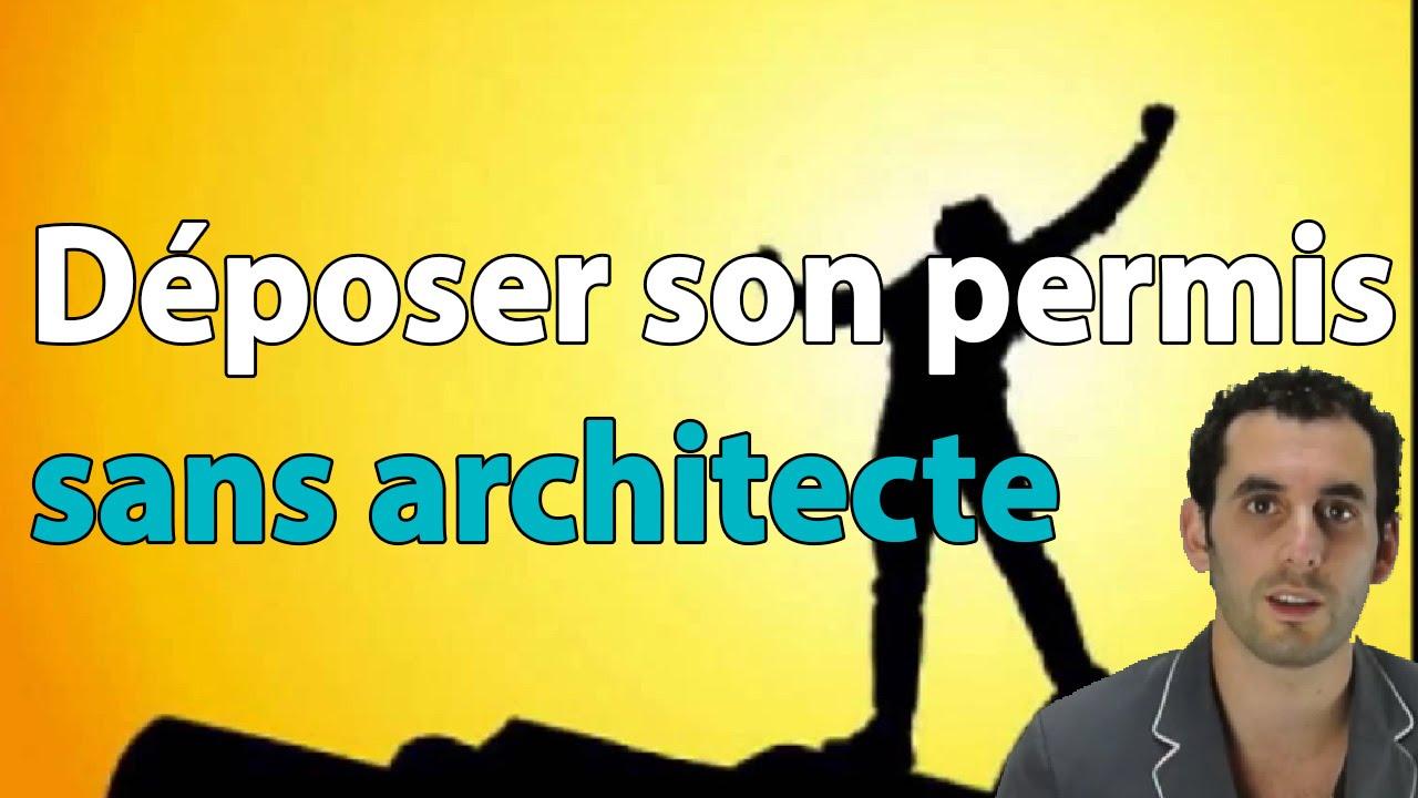 Deposer Un Permis De Construire Sans Architecte Youtube