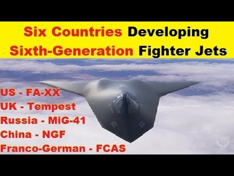 Six Countries Developing, Sixth Generation Fighters US PCA & FA-XX, UK Tempest, Franco-German FCAS