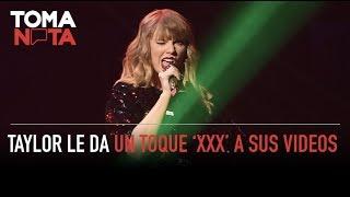 Taylor Swift Le Da Un Toque 'XXX' A Sus Videos