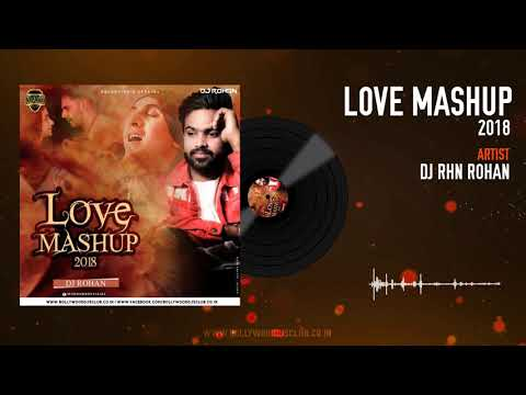Love Mashup 2018 – DJ RHN Rohan | Full...