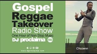 GOSPEL REGGAE 2018  - DJ Proclaima Gospel Reggae Takeover Show 7th September-