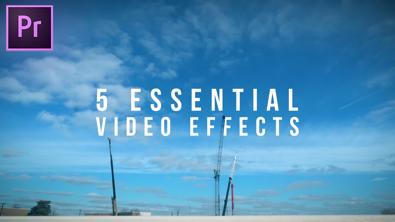 Essential Video Effects Every Editor Should Know Adobe Premiere Pro Cc Tutorial