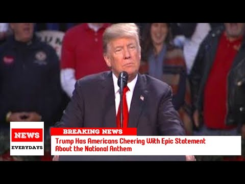 Trump Has Americans Cheering With Epic Statement About the National Anthem